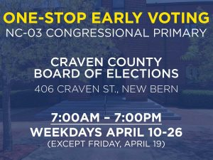 Early Voting: NC-03 Primary (Special Election) @ Craven County Board of Elections